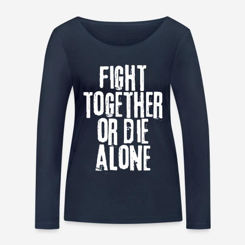 Kampf zusammen sterben allein - Frauen Bio-Langarmshirt von Stanley & Stella
