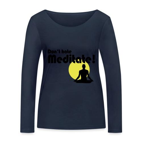 Don't hate, meditate! - Frauen Bio-Langarmshirt von Stanley & Stella