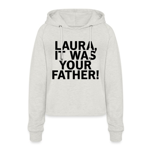 Laura it was your father - Frauen Cropped Hoodie