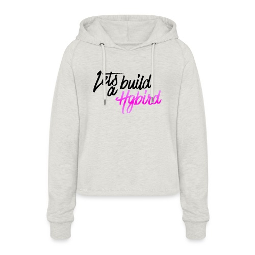 Lets Build A hybrid - Women's Cropped Hoodie