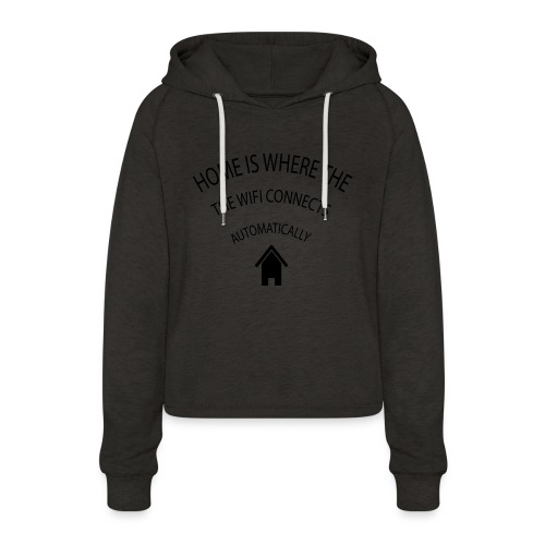 Home is where the Wifi connects automatically - Women's Cropped Hoodie