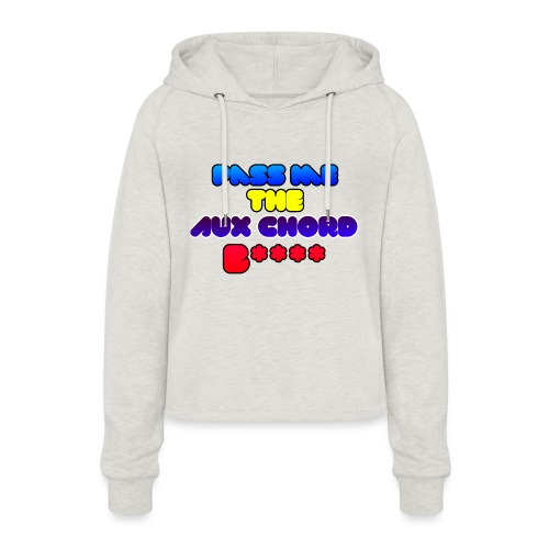 Pass me the AUX chord B**** - Women's Cropped Hoodie