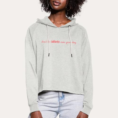 Don't let idiots ruin your day - Cropped hoodie til damer