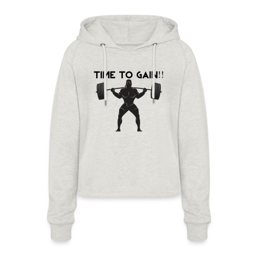 TIME TO GAIN! by @onlybodygains - Women's Cropped Hoodie