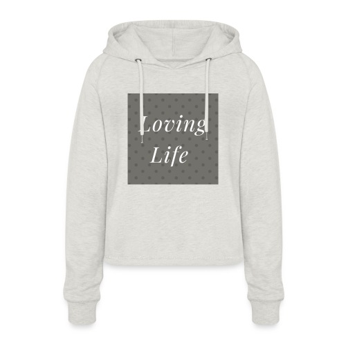 loving life top - Women's Cropped Hoodie