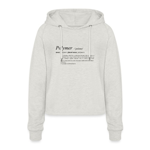 Polymer definition. - Women's Cropped Hoodie