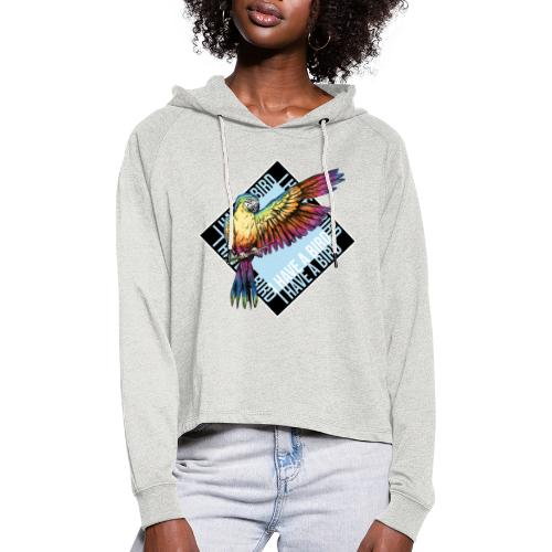 I have a bird - Papagei - Frauen Cropped Hoodie
