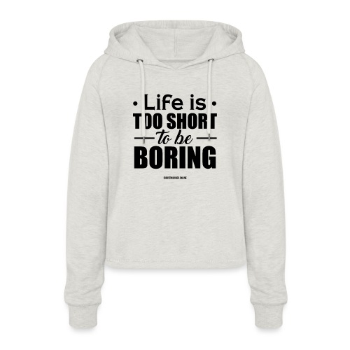 Life is too short to be boring - Frauen Cropped Hoodie