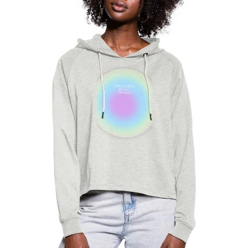 thoughts became things - Sudadera cropped con capucha