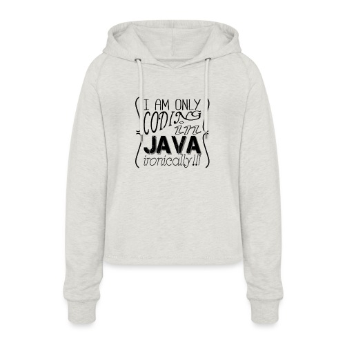 I am only coding in Java ironically!!1 - Women's Cropped Hoodie