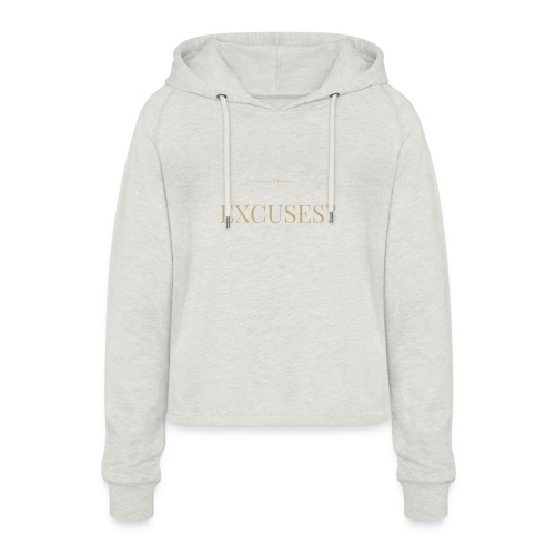 EXCUSES? Motivational T Shirt - Women's Cropped Hoodie