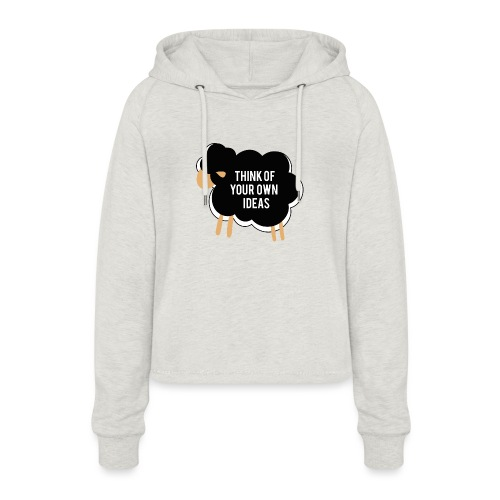 Think of your own idea! - Women's Cropped Hoodie