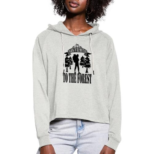 I m going to the mountains to the forest - Women's Cropped Hoodie