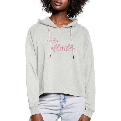 Be #flexible - Frauen Cropped Hoodie