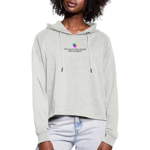 Of course I love myself, who wouldn´t - Cropped hoodie til damer