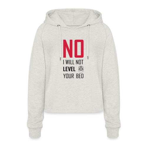No I will not level your bed (vertical) - Women's Cropped Hoodie