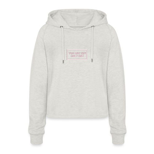 You are the only one - Women's Cropped Hoodie