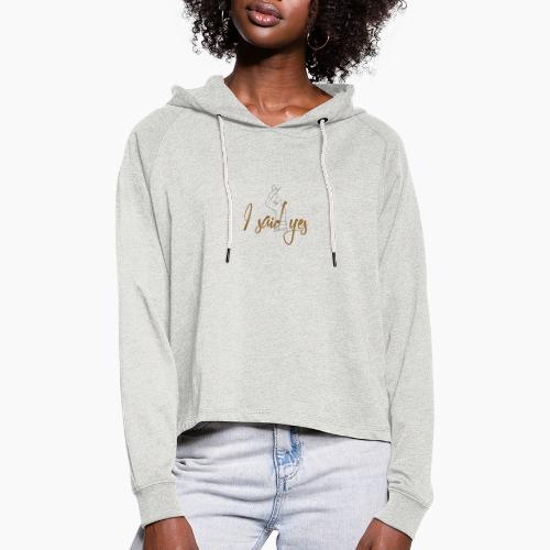 I said yes - Women's Cropped Hoodie