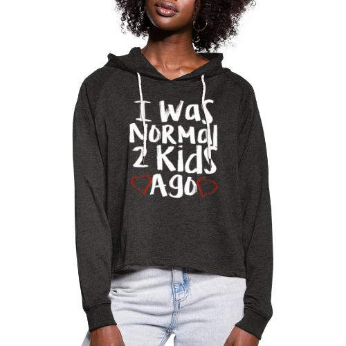 I was normal 3 kids ago - Vrouwen Cropped Hoodie