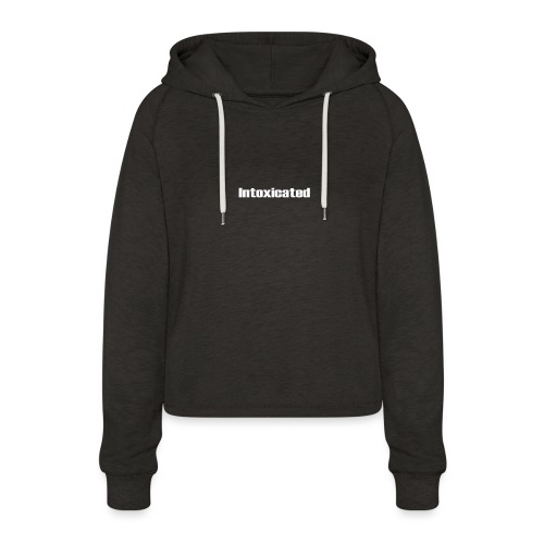 Intoxicated - Women's Cropped Hoodie