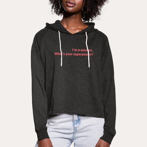 I'm a woman. What's your superpower? - Cropped hoodie til damer