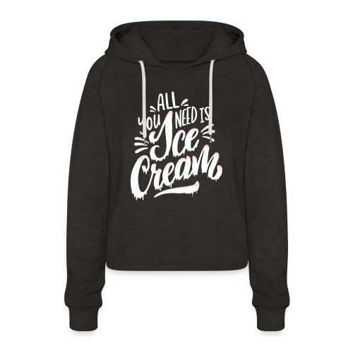 All you need is Ice Cream - Frauen Cropped Hoodie