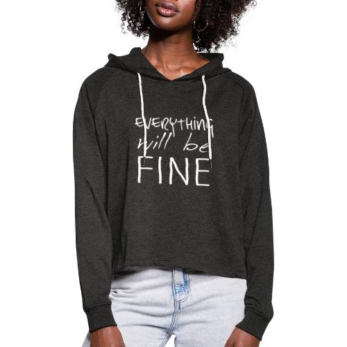 EVERYTHING WILL BE FINE - Frauen Cropped Hoodie