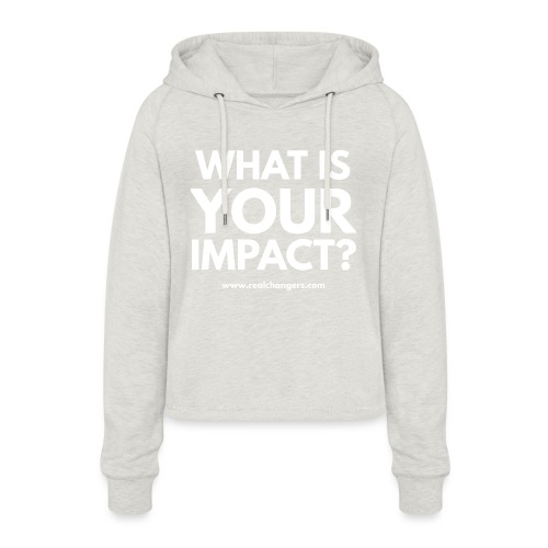 whatisyourimpact - Women's Cropped Hoodie