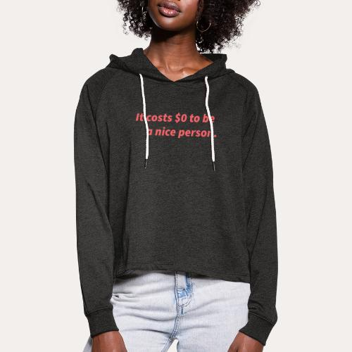 It costs $0 to be a nice person - Cropped hoodie til damer