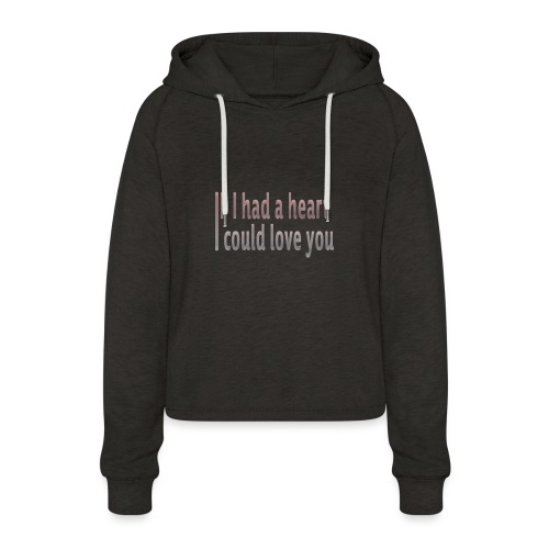 if i had a heart i could love you - Women's Cropped Hoodie