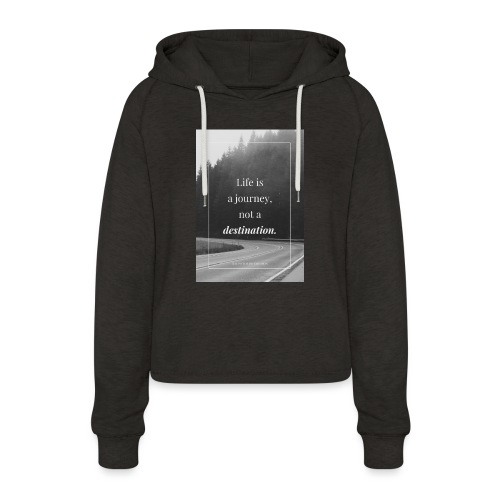 Life is a journey, not a destination - Women's Cropped Hoodie