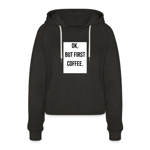 flat 800x800 075 fbut first coffee - Vrouwen Cropped Hoodie