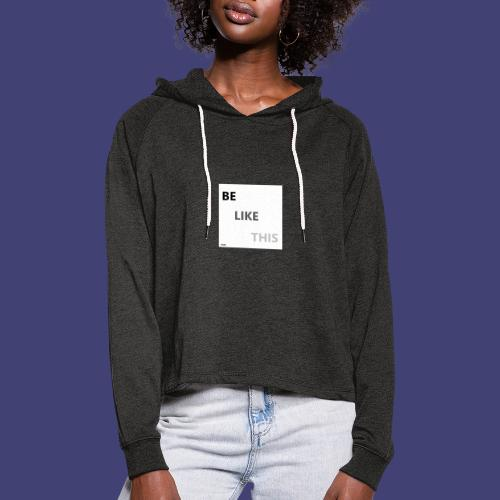 Be Like This - Sudadera cropped con capucha