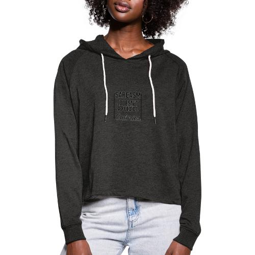 Sarcasm doesn't burn Calories - Women's Cropped Hoodie