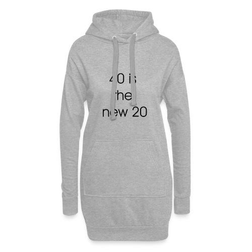 40 is the new 20 - Hoodiejurk
