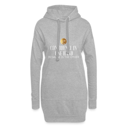 Confidence in one hand 20 gauge in the other - Hoodie Dress