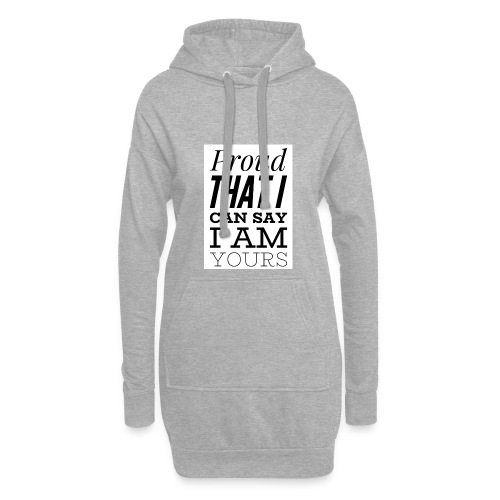 proud that I can say I am yours - Hoodie-Kleid