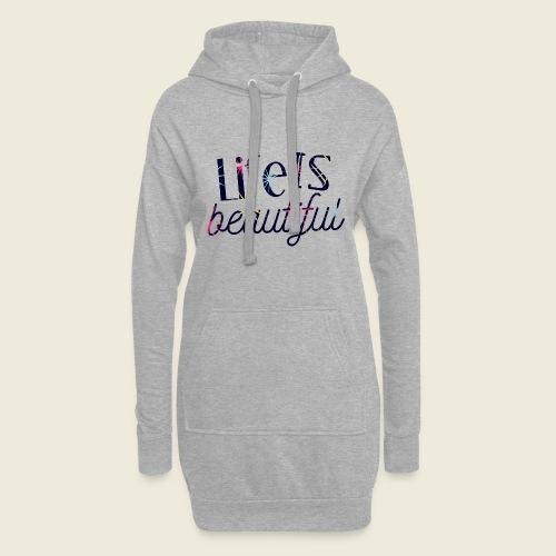 Life is beautiful - Das Leben ist schön - Hoodie-Kleid