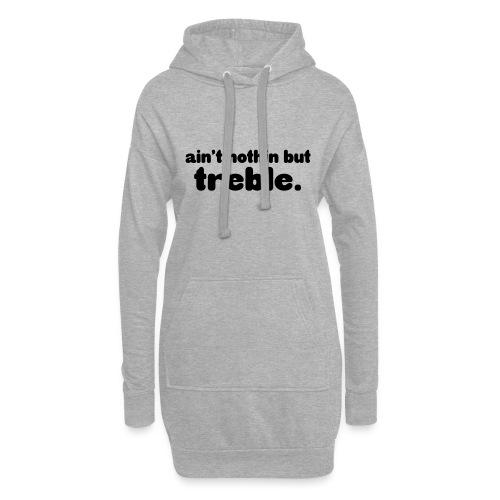 Ain't notin but treble - Hoodie Dress
