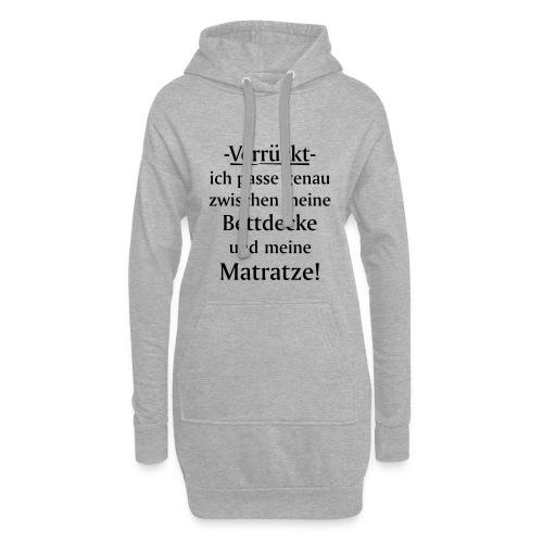 Verrückt ich passe zwischen Bettdecke und Matratze - Hoodie-Kleid