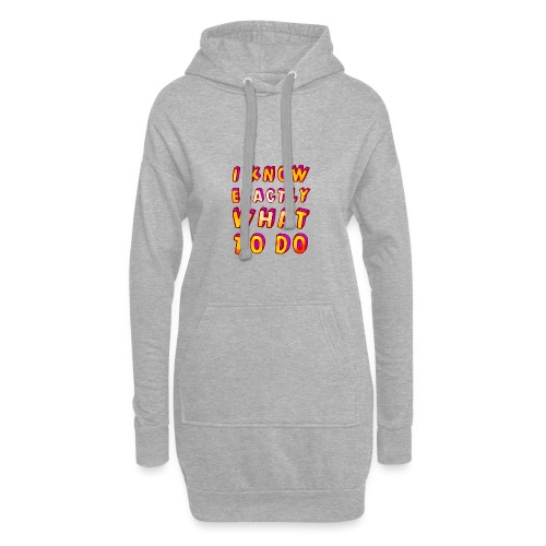 I know exactly what to do - Hoodie Dress