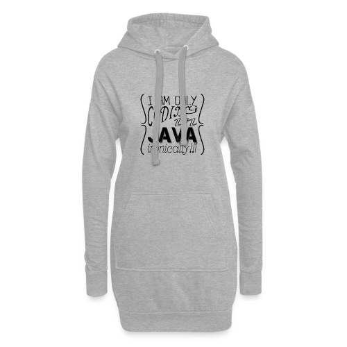 I am only coding in Java ironically!!1 - Hoodie Dress
