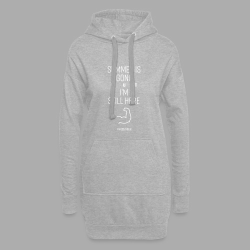 SUMMER IS GONE but I'M STILL HERE - Hoodie Dress