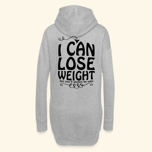 I can lose weight, but you'll always be ugly. - Hoodie Dress