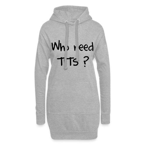 Who need Tits - Vorderseite - Hoodie-Kleid