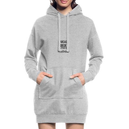 Sarcasm doesn't burn Calories - Hoodie Dress