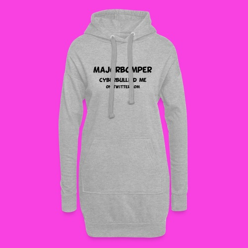 Majorbomper Cyberbullied Me On Twitter.com - Hoodie Dress