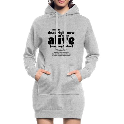 I Should be dead right now, but I am alive. - Hoodie Dress