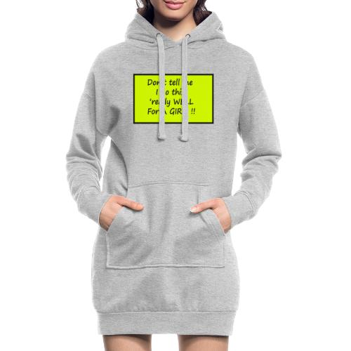 Do not tell me I really like this for a girl - Hoodie Dress