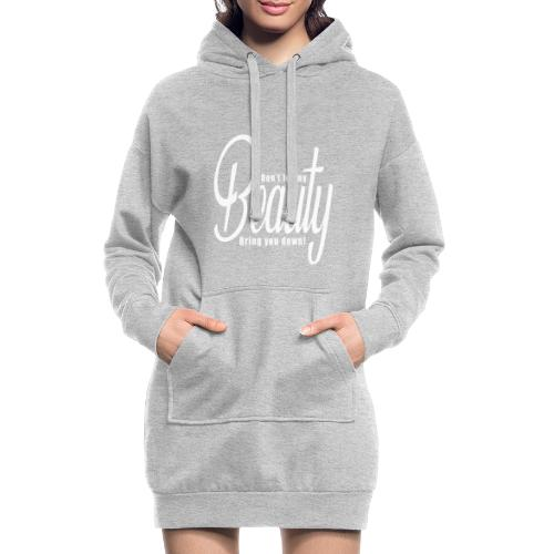 Don't let my BEAUTY bring you down! (White) - Hoodie Dress